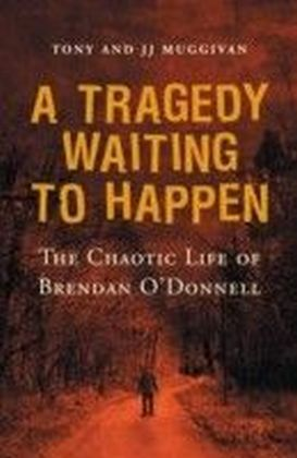 Tragedy Waiting to Happen - The Chaotic Life of Brendan O'Donnell