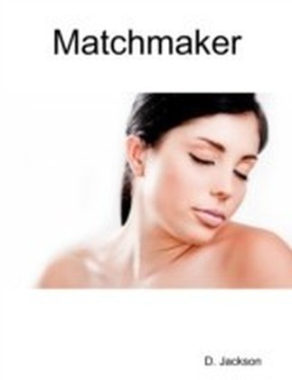 Matchmaker: An Erotic and Romantic Tale