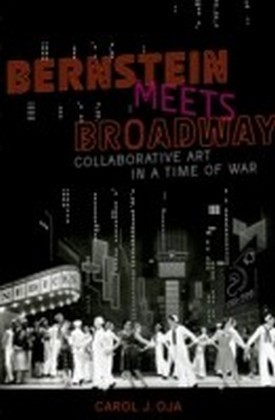 Bernstein Meets Broadway: Collaborative Art in a Time of War