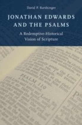 Jonathan Edwards and the Psalms: A Redemptive-Historical Vision of Scripture