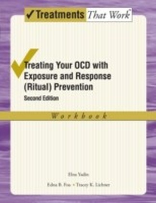Treating Your OCD with Exposure and Response (Ritual) Prevention: Workbook
