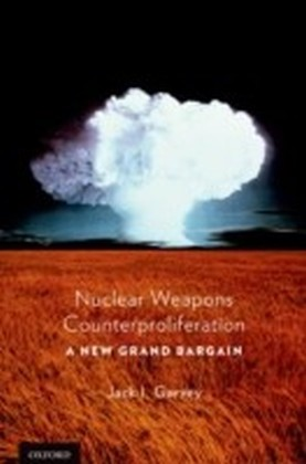 Nuclear Weapons Counterproliferation: A New Grand Bargain