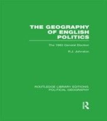 Geography of English Politics (Routledge Library Editions: Political Geography)