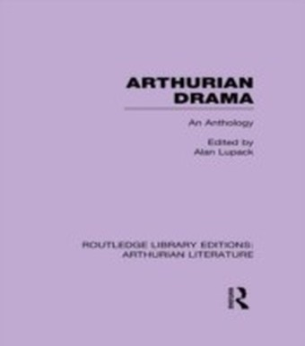Arthurian Drama: An Anthology