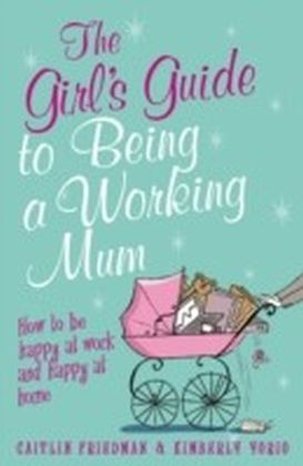 Girl's Guide to Being a Working Mum