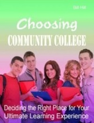 Choosing Community College - Deciding the Right Place for Your Ultimate Learning Experience