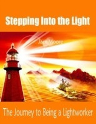Stepping Into the Light - The Journey to Being a Lightworker