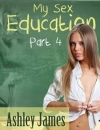 My Sex Education - Part 4 (Multiple Partner Erotic)
