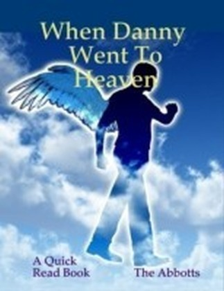 When Danny Went to Heaven - A Quick Read Book