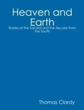 Heaven and Earth: Stories of the Sacred and the Secular from the South