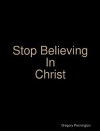 Stop Believing In Christ