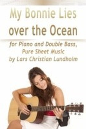 My Bonnie Lies Over the Ocean for Piano and Double Bass, Pure Sheet Music by Lars Christian Lundholm