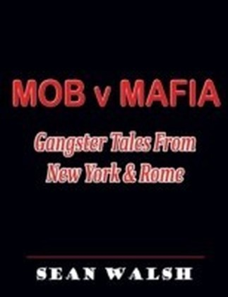 Mob V Mafia: Gangster Tales from New York & Rome