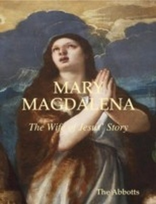 Mary Magdalena - The Wife of Jesus' Story