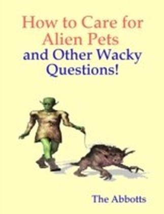 How to Care for Alien Pets and Other Wacky Questions!