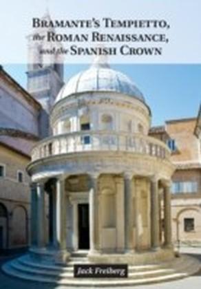 Bramante's Tempietto, the Roman Renaissance, and the Spanish Crown