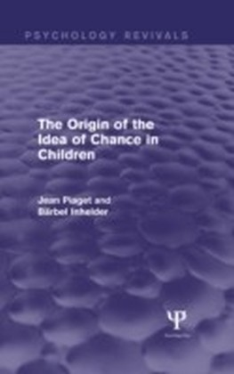Origin of the Idea of Chance in Children (Psychology Revivals)
