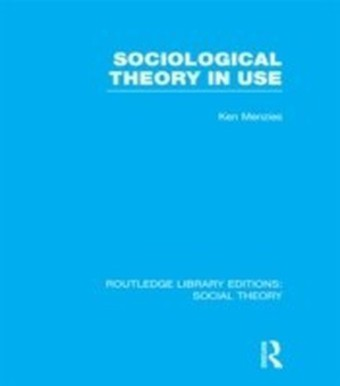 Sociological Theory in Use (RLE Social Theory)