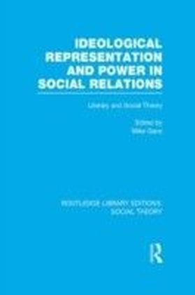 Ideological Representation and Power in Social Relations (RLE Social Theory)
