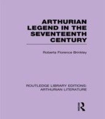 Arthurian Legend in the Seventeenth Century