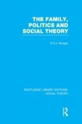Family, Politics, and Social Theory (RLE Social Theory)