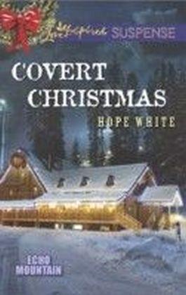 Covert Christmas (Mills & Boon Love Inspired Suspense) (Echo Mountain - Book 2)