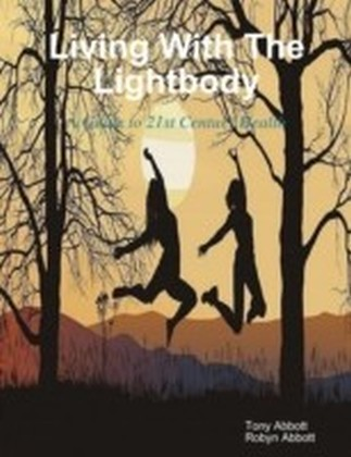 Living with the Lightbody: A Guide to 21st Century Health