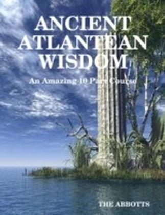 Ancient Atlantean Wisdom: An Amazing 10 Part Course