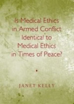 Is Medical Ethics in Armed Conflict Identical to Medical Ethics in Times of Peace?