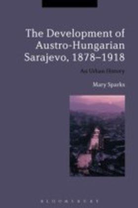 Development of Austro-Hungarian Sarajevo, 1878-1918
