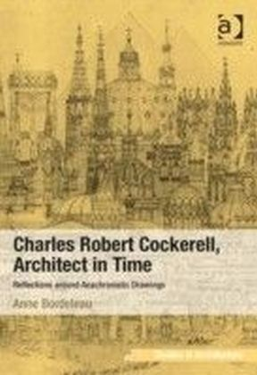 Charles Robert Cockerell, Architect in Time