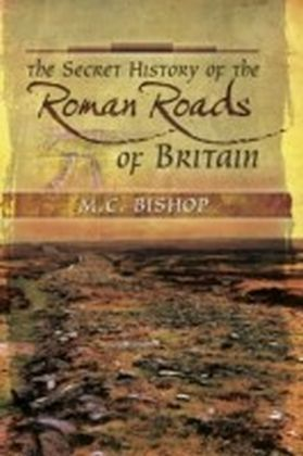 Secret History of the Roman Roads of Britain