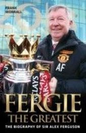 Fergie The Greatest - The Biography of Alex Ferguson