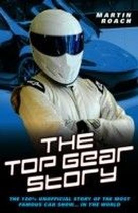 Top Gear Story - The 100% Unofficial Story of the Most Famous Car Show... In The World