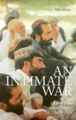 Intimate War: An Oral History of the Helmand Conflict, 1978-2012