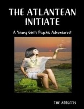 Atlantean Initiate: A Young Girl's Psychic Adventures!