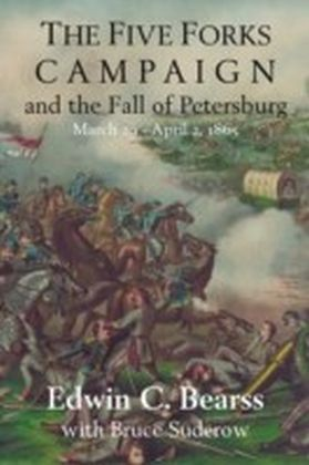 Five Forks Campaign and the Fall of Petersburg