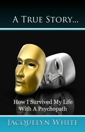 True Story... How I Survived My Life with a Psychopath