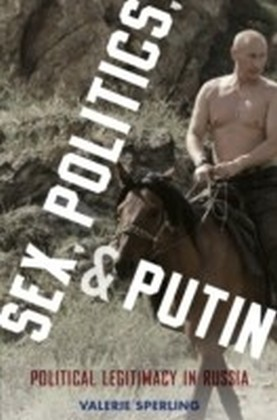 Sex, Politics, and Putin: Political Legitimacy in Russia