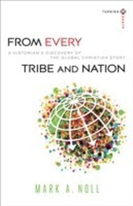 From Every Tribe and Nation (Turning South: Christian Scholars in an Age of World Christianity)