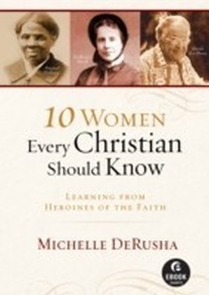 10 Women Every Christian Should Know (Ebook Shorts)