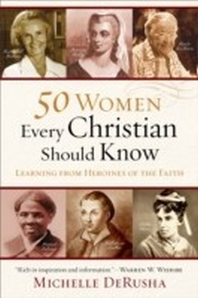 50 Women Every Christian Should Know