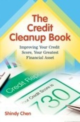 Credit Cleanup Book: Improving Your Credit Score, Your Greatest Financial Asset