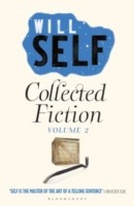 Will Self's Collected Fiction