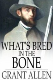 What's Bred In the Bone