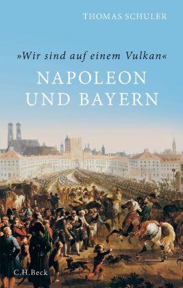 'Wir sind auf einem Vulkan'. Napoleon und Bayern
