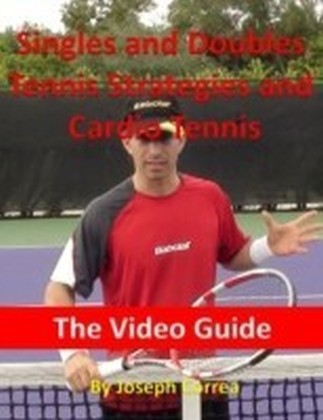 Singles and Doubles Tennis Strategies and Cardio Tennis: The Video Guide