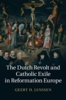 Dutch Revolt and Catholic Exile in Reformation Europe
