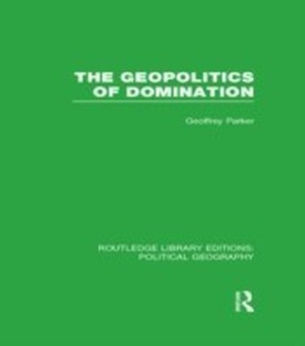 Geopolitics of Domination (Routledge Library Editions: Political Geography)