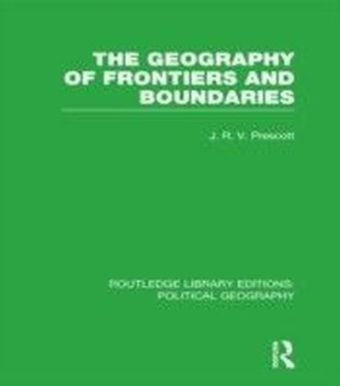 Geography of Frontiers and Boundaries (Routledge Library Editions: Political Geography)
